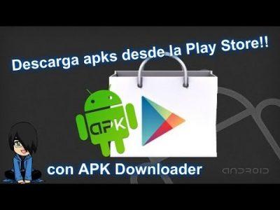 ¡Descarga APKS desde Google Play! con Apk Downloader